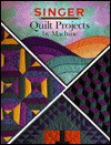 Quilt Projects By Machine - Singer Sewing Company, Cy Decosse Inc.