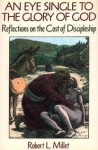 An Eye Single to the Glory of God: Reflections on the Cost of Discipleship - Robert L. Millet