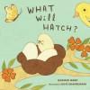 What Will Hatch? - Jennifer Ward, Susie Ghahremani