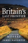 Britain's Last Frontier: A Journey Along the Highland Line - Alistair Moffat, James Naughtie
