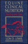 Equine Clinical Nutrition: Feeding and Care - Lon D. Lewis, Bart L. Lewis, Anthony Knight