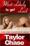 Most Likely to Get Laid (erotica/erotic romance) - Taylor Chase