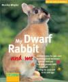 My Dwarf Rabbit And Me - Monika Wegler