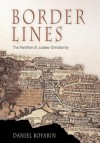 Border Lines (Divinations: Rereading Late Ancient Religion) - Daniel Boyarin