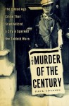 The Murder of the Century: The Gilded Age Crime that Scandalized a City and Sparked the Tabloid Wars - Paul Collins