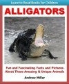 Learn to Read Books for Children: Alligators - Fun and Fascinating Facts and Pictures About These Amazing & Unique Animals (Kids Educational Books) - Andrew Miller, Teaching Kids to Read Institute
