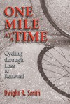 One Mile at a Time: Cycling through Loss to Renewal - Dwight Smith
