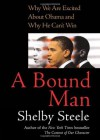 A Bound Man: Why We Are Excited About Obama and Why He Can't Win - Shelby Steele