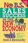 No B.S. Sales Success In The New Economy - Dan S. Kennedy