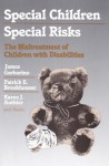 Special Children, Special Risks: The Maltreatment of Children with Disabilities - James Garbarino, Patrick Brookhouser, Karen Authier