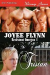 Tristan [Resistant Omegas 1] (Siren Publishing Menage Amour Manlove) - Joyee Flynn