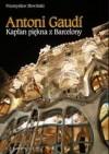 Antoni Gaudi. Kapłan piękna z Barcelony - Przemysław Słowiński