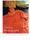 Feeling Photography - Elspeth H. Brown, Thy Phu