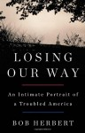 Losing Our Way: An Intimate Portrait of a Troubled America - Bob Herbert