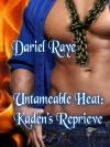 """Untameable Heat: Kaden's Reprieve"" - Dariel Raye"