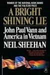 A Bright Shining Lie: John Paul Vann and America in Vietnam - Neil Sheehan