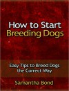 How to Start Dog Breeding - Easy Tips to Breed Dogs the Correct Way - Samantha Bond