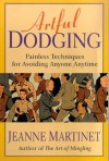 Artful Dodging: Easy, Proven Techniques For Mastering Any Room - Jeanne Martinet