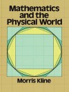 Mathematics and the Physical World (Dover Books on Mathematics) - Morris Kline