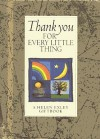 Thank You For Every Little Thing (Helen Exley Giftbooks) - Helen Exley