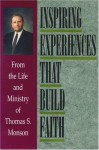 Inspiring Experiences That Build Faith: From the Life and Ministry of Thomas S. Monson - Thomas S. Monson