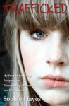 Trafficked: My Story of Surviving, Escaping, and Transcending Abduction Into Prostitution - Sophie Hayes