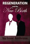 Regeneration and the New Birth - Isaac Ambrose, C. Matthew McMahon, Therese B. McMahon