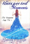 Unexpected Moments (The Unexpected Saga #1) - Brandy Michelle