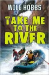 Take Me to the River - Will Hobbs