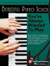 Beautiful Piano Solos You've Always Wanted to Play - Hal Leonard Publishing Company