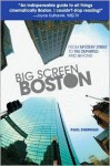 Big Screen Boston: From Mystery Street to The Departed and Beyond - Paul Sherman