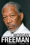 Morgan Freeman: A Biography - Kathleen Tracy