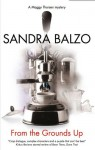 From the Grounds Up - Sandra Balzo