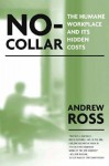 No-Collar: The Humane Workplace and Its Hidden Costs - Andrew Ross