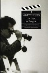 The Logic of Images: Essays and Conversations - Wim Wenders, Michael Hofmann