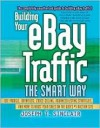 Building Your Ebay Traffic the Smart Way: Use Froogle, Datafeeds, Cross-Selling, Advanced Listing Strategies, and More to Boost Your Sales on the Web's #1 Auction Site - Joseph T. Sinclair