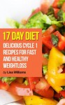 17 Day Diet:Delicious Cycle 1 Recipes You're Sure to Love! (*Special Edition*) - Lisa Williams