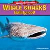 Whale Sharks: Bulletproof! - Emma Carlson Berne