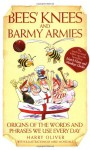 Bees' Knees and Barmy Armies: Origins of the Words and Phrases We Use Every Day - Harry Oliver, Mike Mosedale