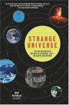Strange Universe: The Weird and Wild Science of Everyday Life--on Earth and Beyond - Bob Berman
