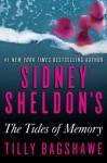 Sidney Sheldon's the Tides of Memory - Sidney Sheldon, Tilly Bagshawe
