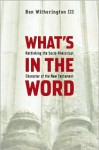 What's in the Word: Rethinking the Socio-Rhetorical Character of the New Testament - Ben Witherington III