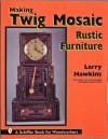 Making Twig Mosaic Rustic Furniture - Larry Hawkins, Douglas Congdon-Martin