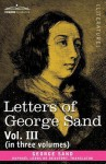 Letters of George Sand, Vol. III (in Three Volumes) - George Sand, Raphal Ledos De Beaufort