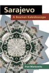 Sarajevo: A Bosnian Kaleidoscope - Fran Markowitz