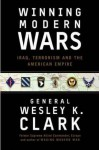 Winning Modern Wars: Iraq, Terrorism, and the American Empire - Wesley K. Clark