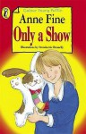 Only A Show - Anne Fine