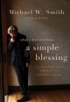 A Simple Blessing: The Extraordinary Power of an Ordinary Prayer - Michael W. Smith, Thomas Williams