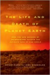 The Life and Death of Planet Earth: How the New Science of Astrobiology Charts the Ultimate Fate of Our World - Peter D. Ward, Donald Brownlee