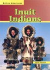 Inuit Indians (Native Americans (Heinemann Paperback)) - Caryn Yacowitz